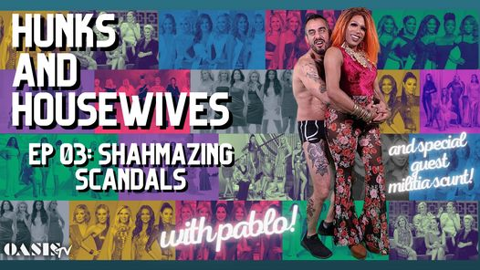 Hunks & Housewives: Shahmazing Scandals